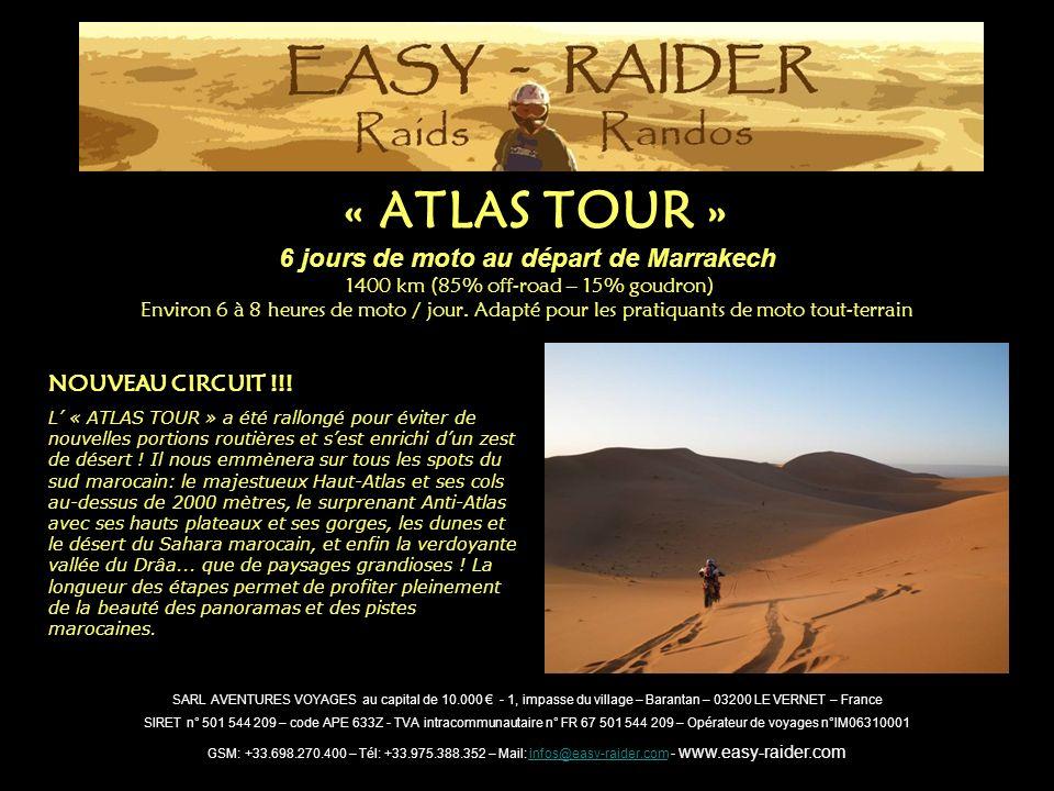 « ATLAS TOUR » 6 jours de moto au départ de Marrakech 1400 km (85% off-road – 15% goudron) Environ 6 à 8 heures de moto / jour. Adapté pour les pratiq