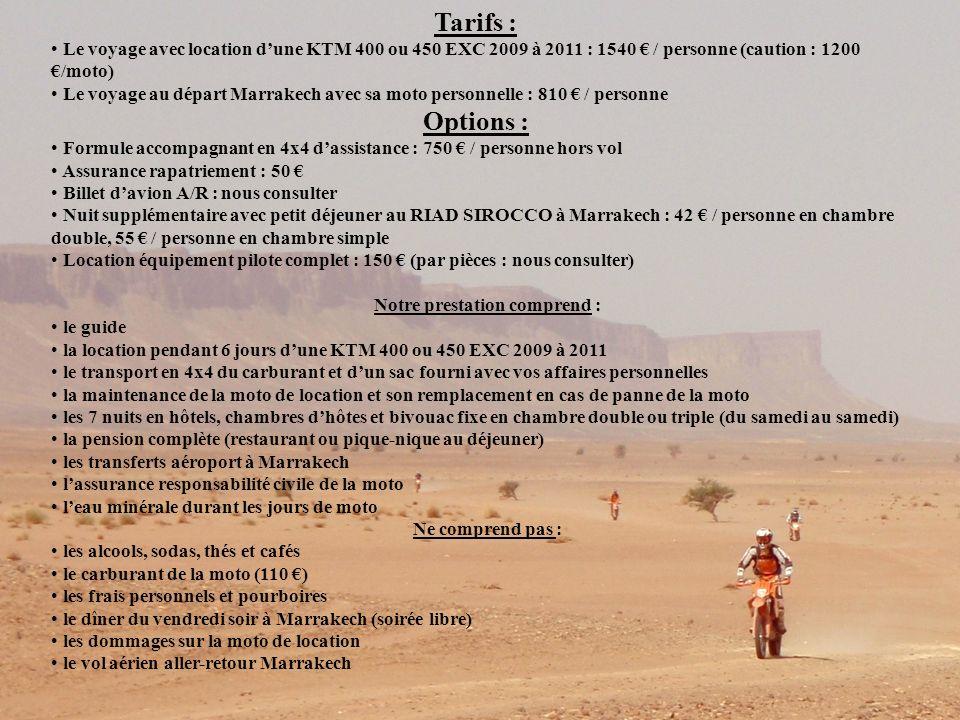 Tarifs : Le voyage avec location dune KTM 400 ou 450 EXC 2009 à 2011 : 1540 / personne (caution : 1200 /moto) Le voyage au départ Marrakech avec sa mo