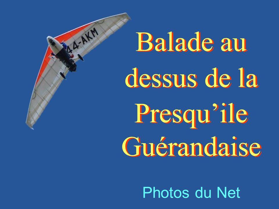 Balade au dessus de la Presquile Guérandaise Balade au dessus de la Presquile Guérandaise Photos du Net