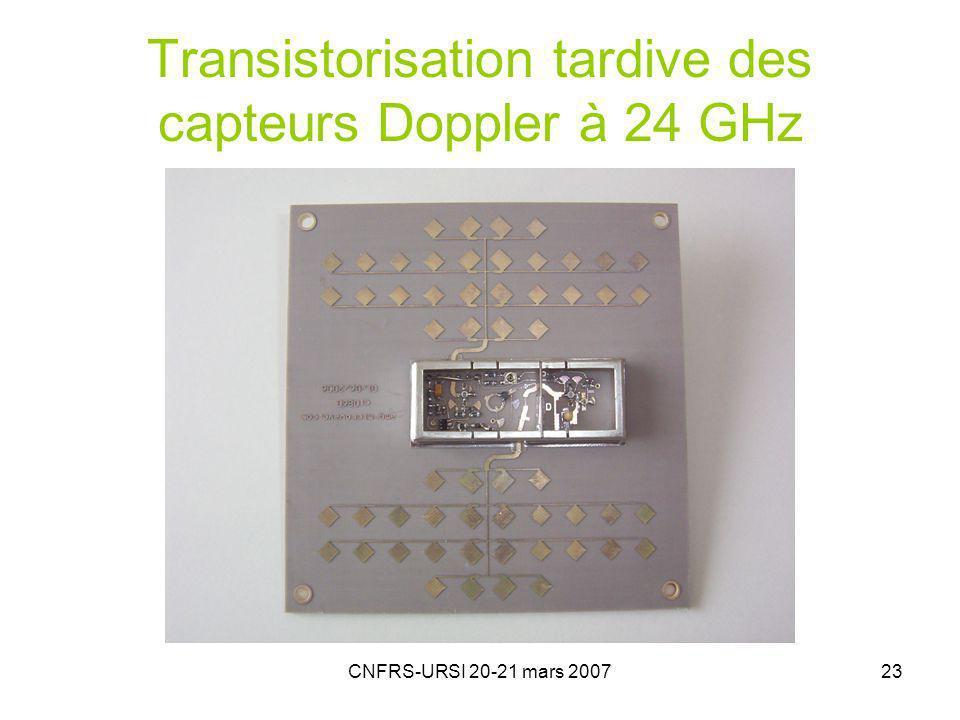 CNFRS-URSI 20-21 mars 200723 Transistorisation tardive des capteurs Doppler à 24 GHz
