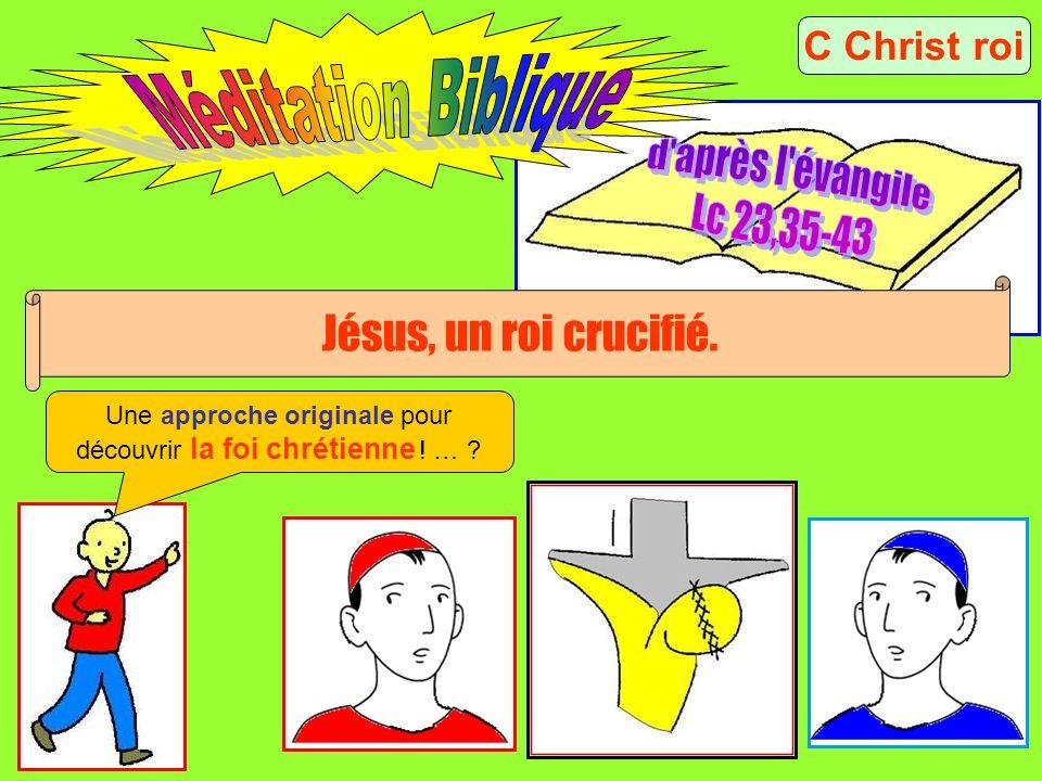 C Christ roi Jésus, un roi crucifié. Une approche originale pour découvrir la foi chrétienne ! … ?