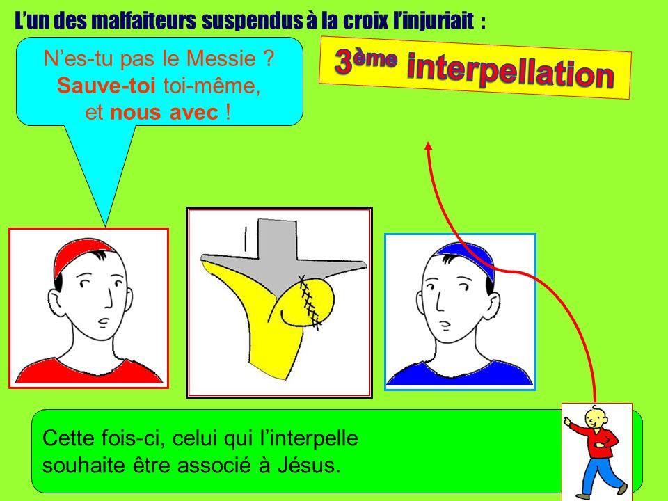 Lun des malfaiteurs suspendus à la croix linjuriait : Nes-tu pas le Messie ? Sauve-toi toi-même, et nous avec ! Cette fois-ci, celui qui linterpelle s
