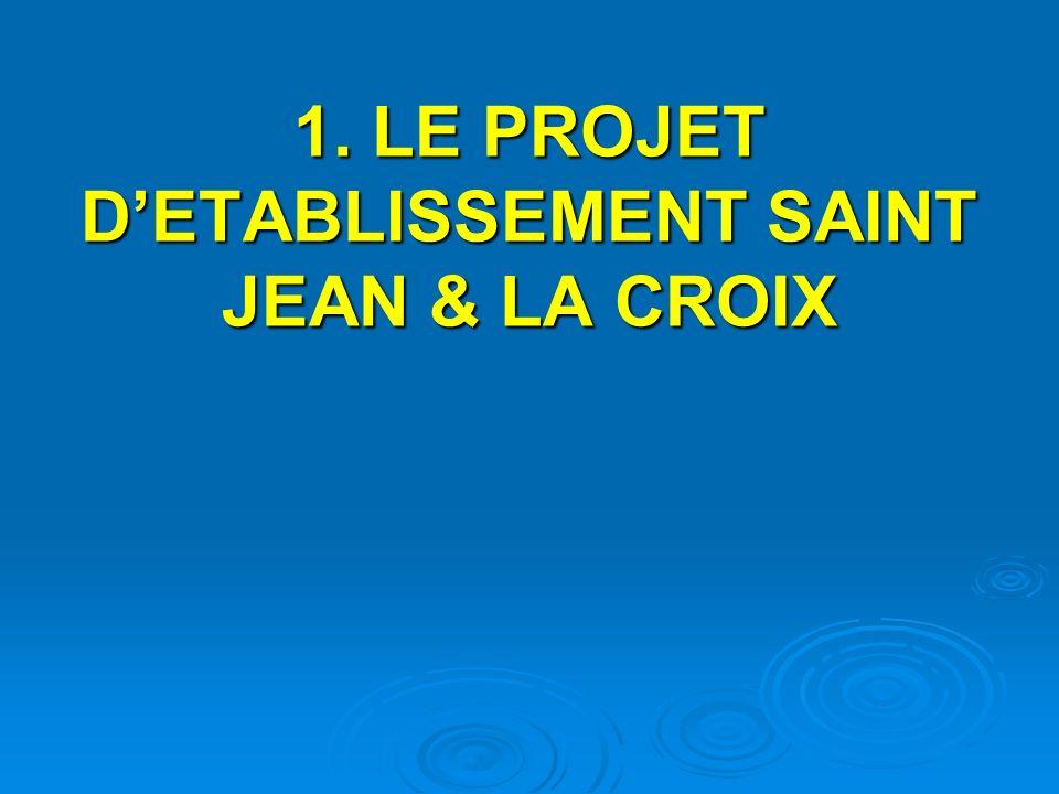1. LE PROJET DETABLISSEMENT SAINT JEAN & LA CROIX