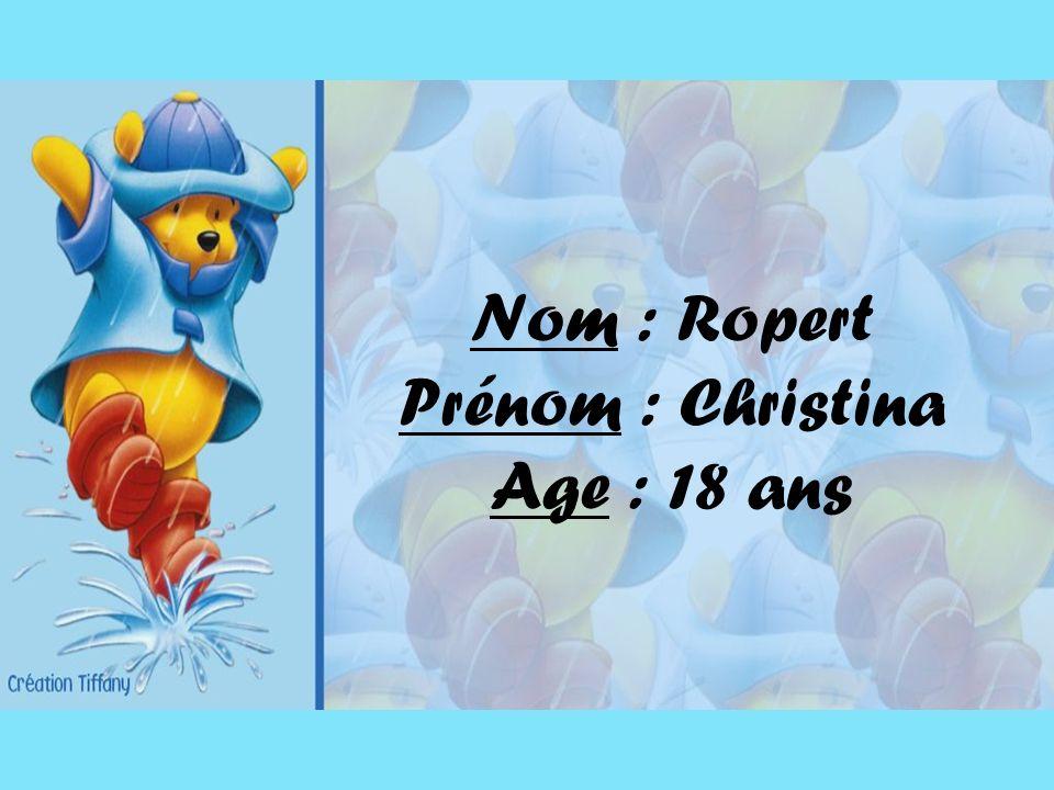 Nom : Ropert Prénom : Christina Age : 18 ans