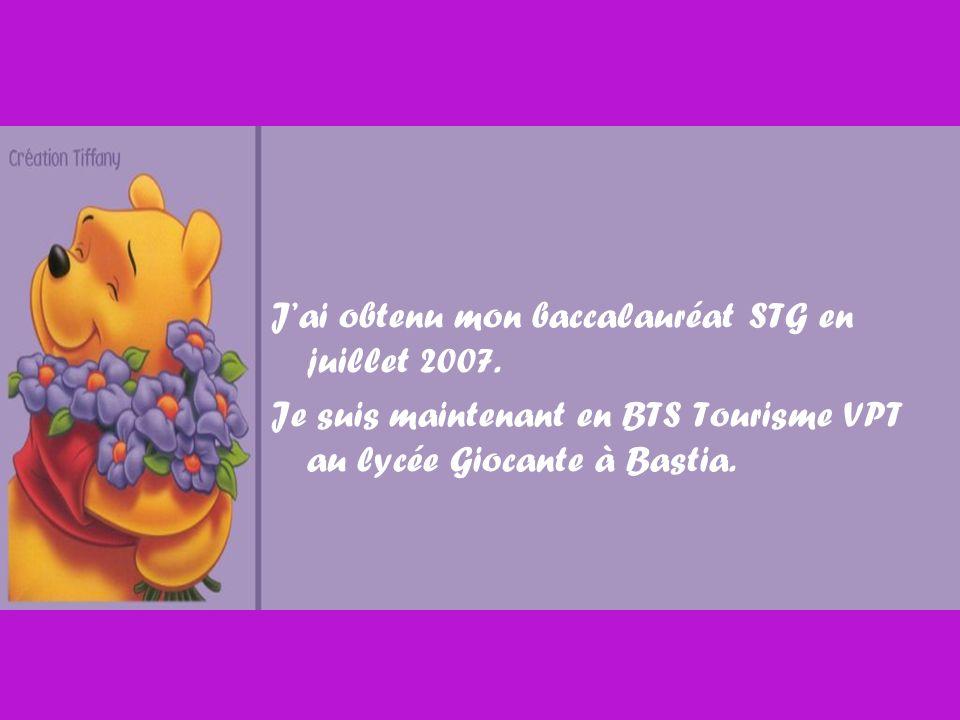 Jai obtenu mon baccalauréat STG en juillet 2007. Je suis maintenant en BTS Tourisme VPT au lycée Giocante à Bastia.