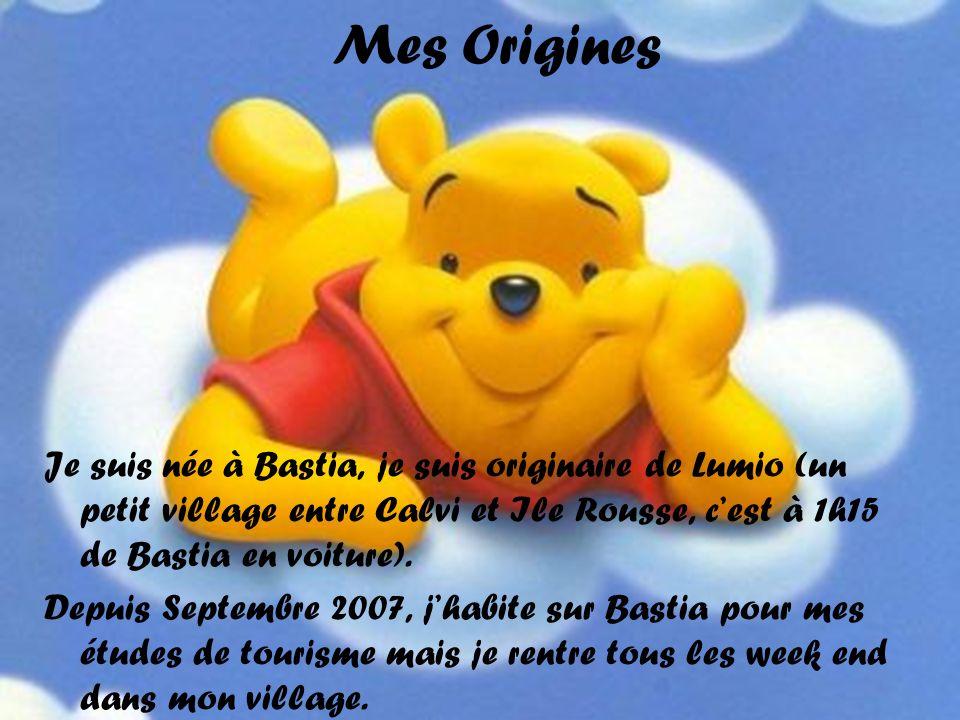 Mes Origines Je suis née à Bastia, je suis originaire de Lumio (un petit village entre Calvi et Ile Rousse, cest à 1h15 de Bastia en voiture). Depuis