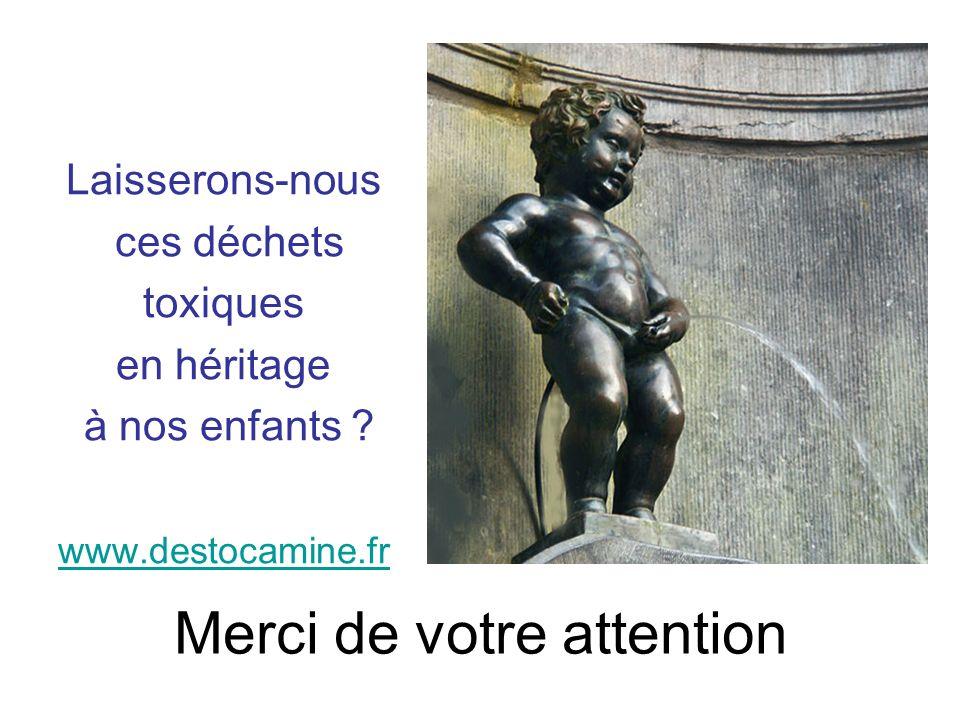 Merci de votre attention Laisserons-nous ces déchets toxiques en héritage à nos enfants ? www.destocamine.fr