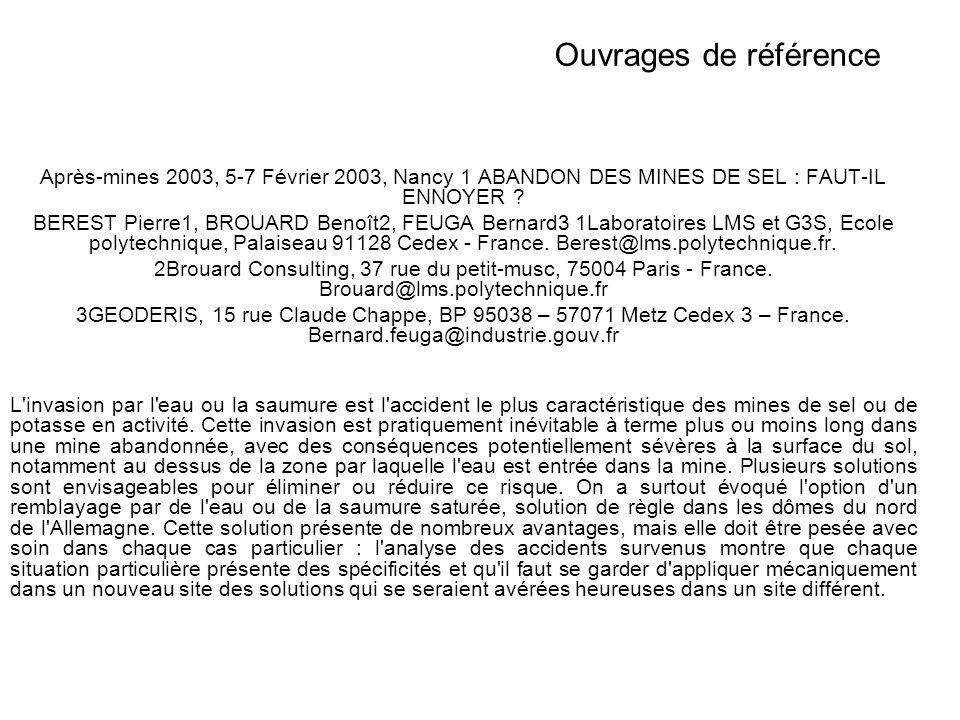 Ouvrages de référence Après-mines 2003, 5-7 Février 2003, Nancy 1 ABANDON DES MINES DE SEL : FAUT-IL ENNOYER ? BEREST Pierre1, BROUARD Benoît2, FEUGA