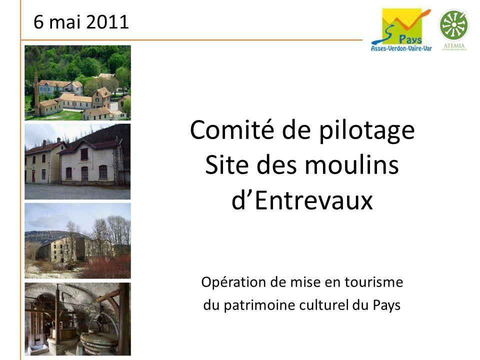 Comité de pilotage Site des moulins dEntrevaux Opération de mise en tourisme du patrimoine culturel du Pays 6 mai 2011