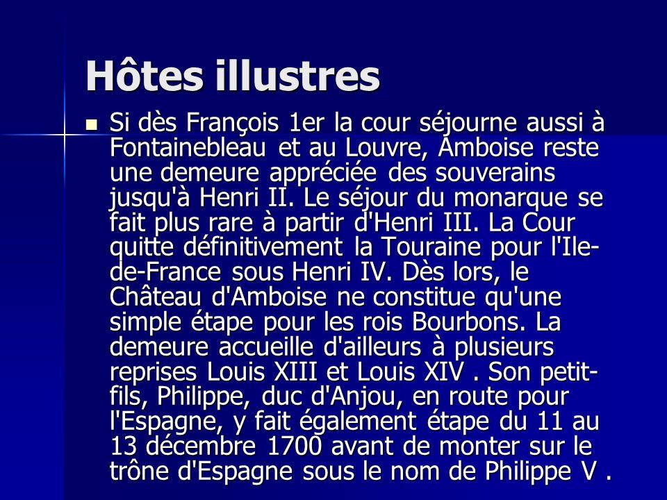 Hôtes illustres Si dès François 1er la cour séjourne aussi à Fontainebleau et au Louvre, Amboise reste une demeure appréciée des souverains jusqu à Henri II.