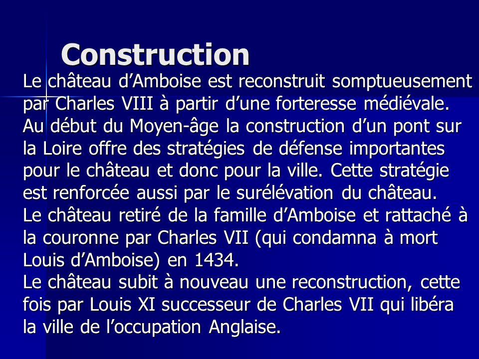 Construction Le château dAmboise est reconstruit somptueusement par Charles VIII à partir dune forteresse médiévale.