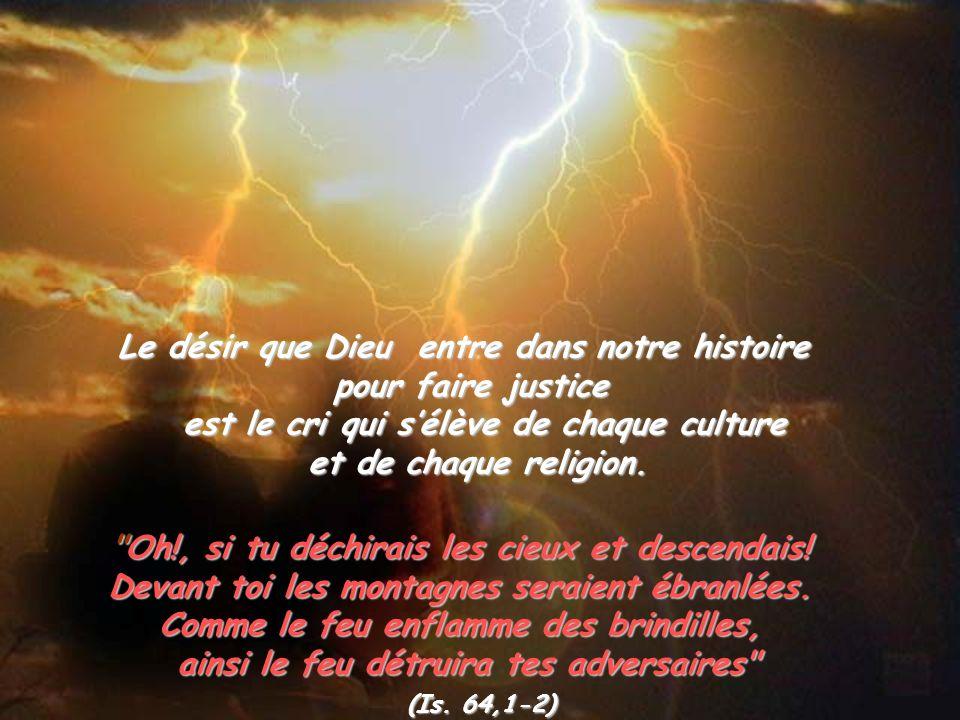 Le désir que Dieu entre dans notre histoire pour faire justice est le cri qui sélève de chaque culture et de chaque religion.