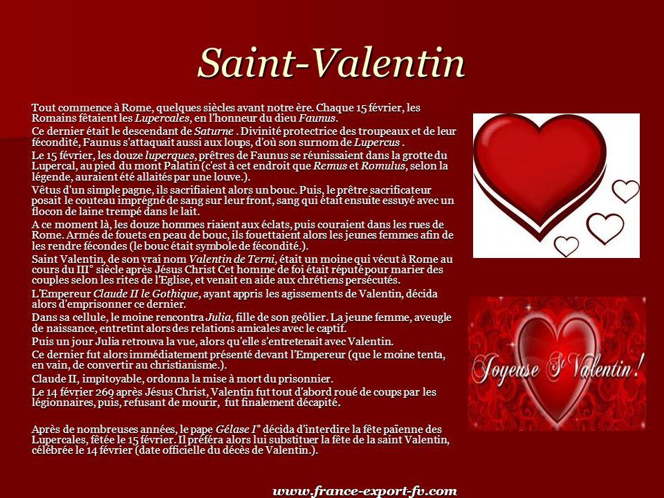 Saint-Valentin Tout commence à Rome, quelques siècles avant notre ère. Chaque 15 février, les Romains fêtaient les Lupercales, en l'honneur du dieu Fa
