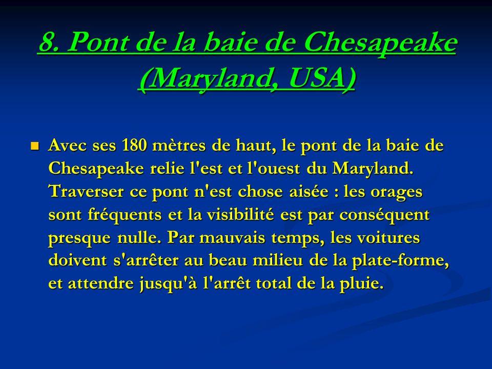 8. Pont de la baie de Chesapeake (Maryland, USA) Avec ses 180 mètres de haut, le pont de la baie de Chesapeake relie l'est et l'ouest du Maryland. Tra