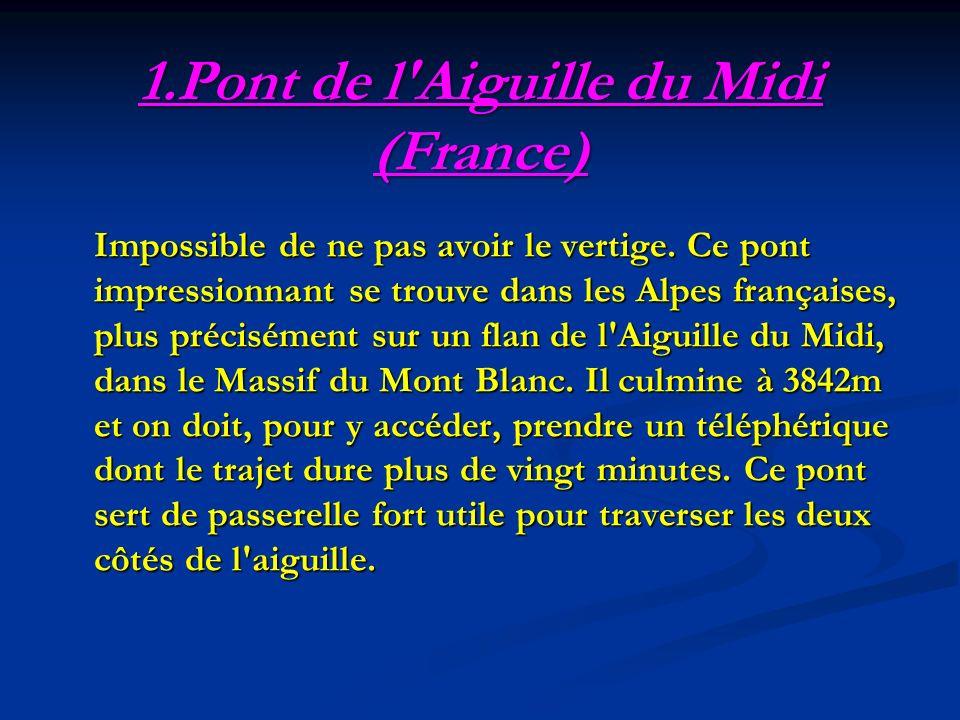 1.Pont de l'Aiguille du Midi (France) Impossible de ne pas avoir le vertige. Ce pont impressionnant se trouve dans les Alpes françaises, plus précisém