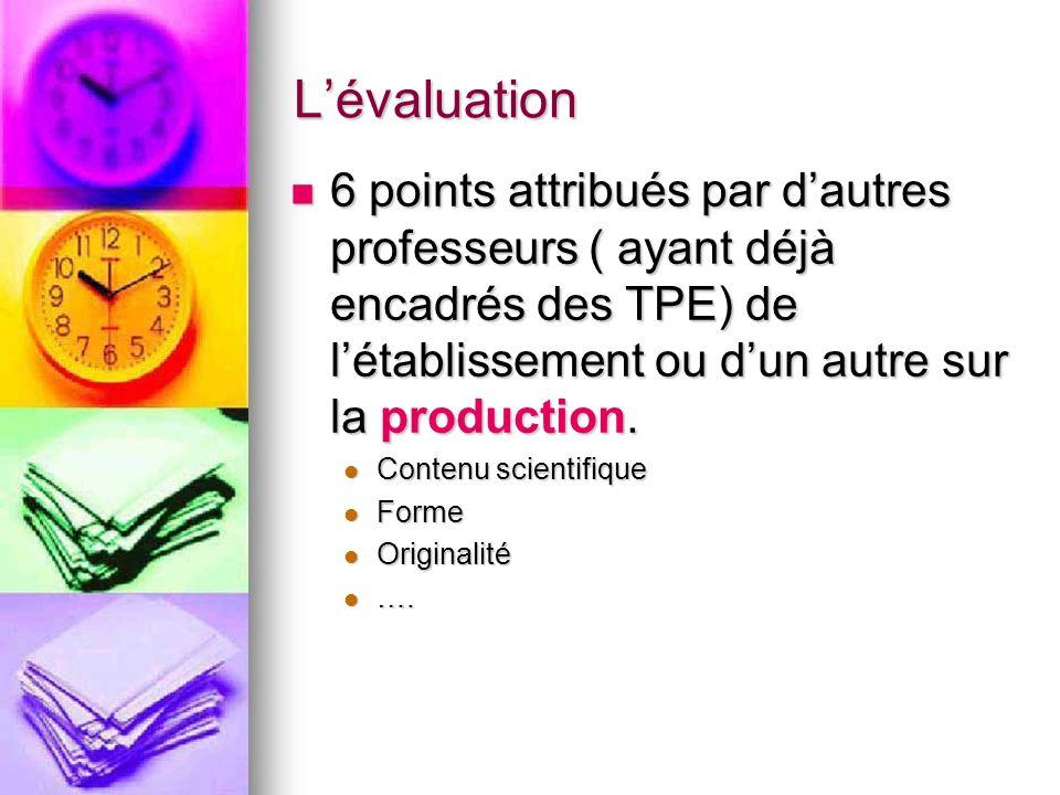 Lévaluation 6 points attribués par dautres professeurs ( ayant déjà encadrés des TPE) de létablissement ou dun autre sur la production.