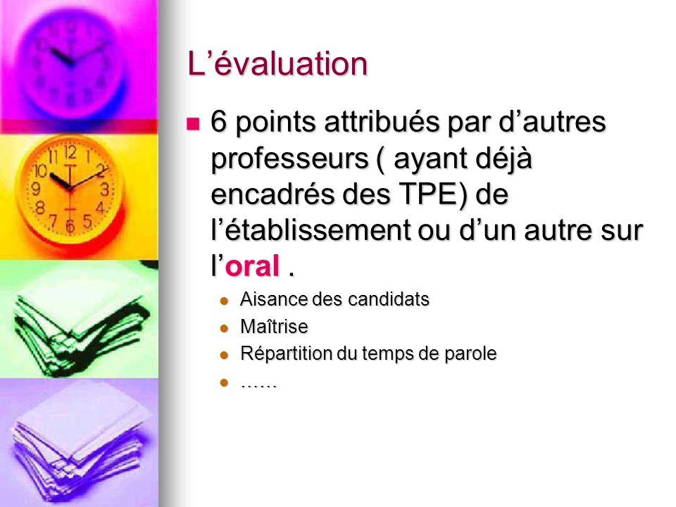 Lévaluation 6 points attribués par dautres professeurs ( ayant déjà encadrés des TPE) de létablissement ou dun autre sur loral.