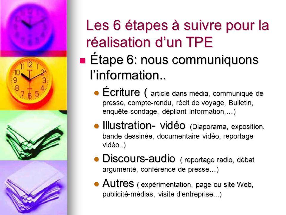 Les 6 étapes à suivre pour la réalisation dun TPE Étape 6: nous communiquons linformation..