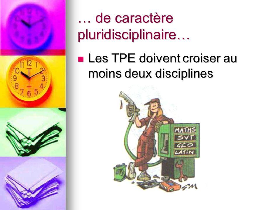 … de caractère pluridisciplinaire… Les TPE doivent croiser au moins deux disciplines Les TPE doivent croiser au moins deux disciplines