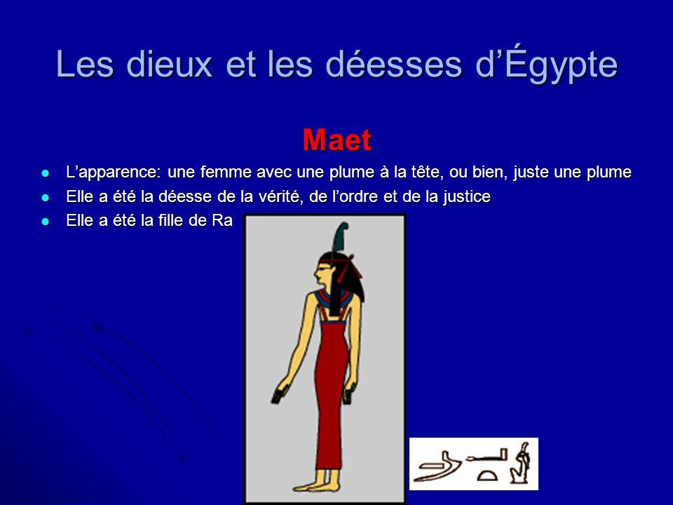 Les dieux et les déesses dÉgypte Maet Lapparence: une femme avec une plume à la tête, ou bien, juste une plume Lapparence: une femme avec une plume à