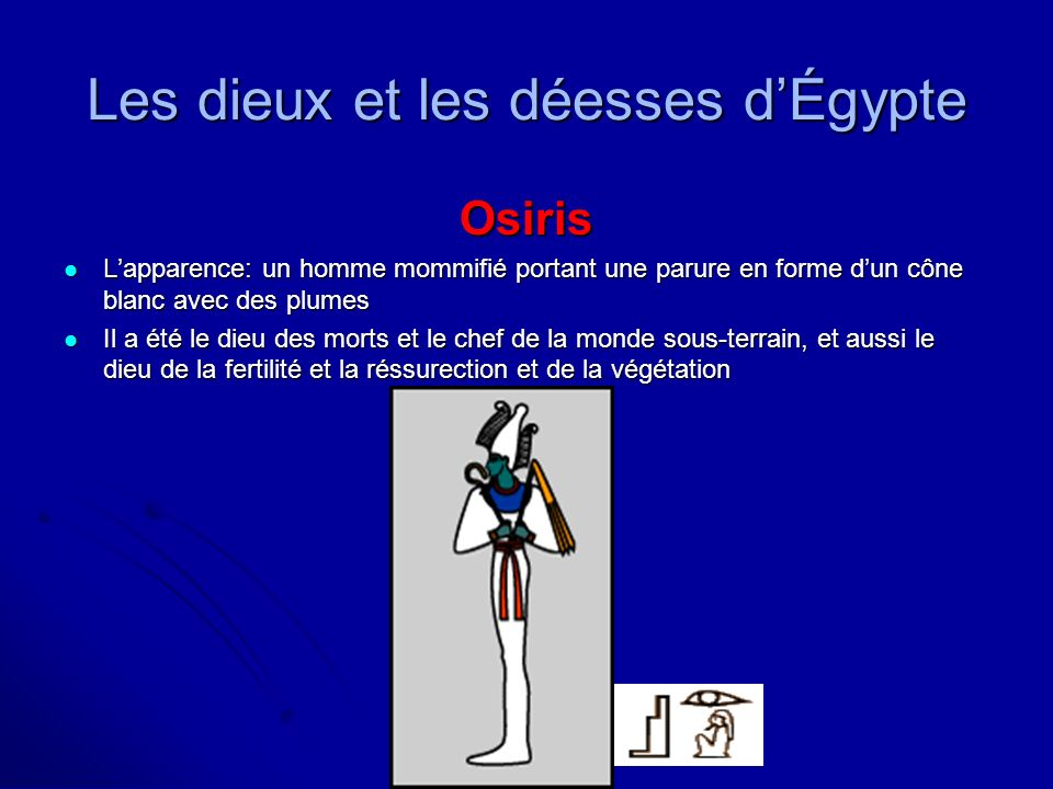 Les dieux et les déesses dÉgypte Osiris Lapparence: un homme mommifié portant une parure en forme dun cône blanc avec des plumes Lapparence: un homme