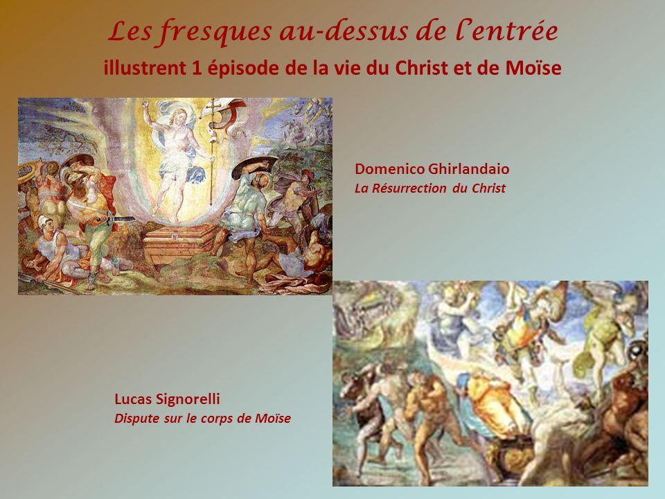 Les fresques au-dessus de lentrée illustrent 1 épisode de la vie du Christ et de Moïse Domenico Ghirlandaio La Résurrection du Christ Lucas Signorelli