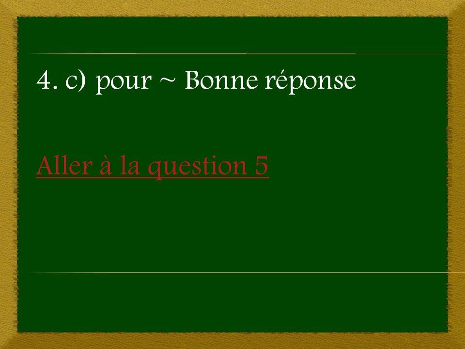 Aller à la question 5 4. c) pour ~ Bonne réponse