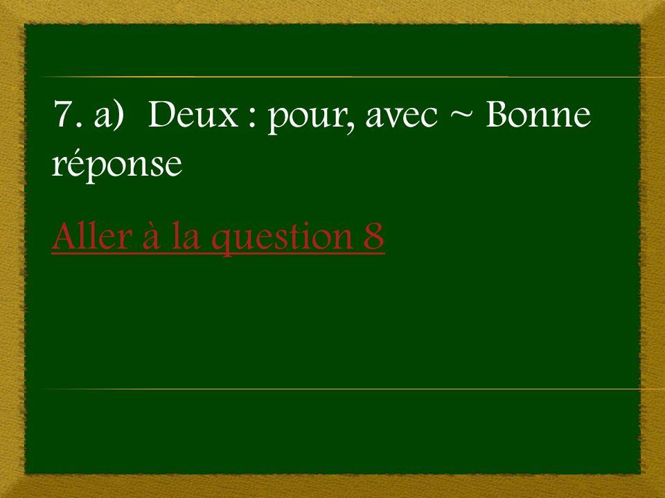Aller à la question 8 7. a) Deux : pour, avec ~ Bonne réponse