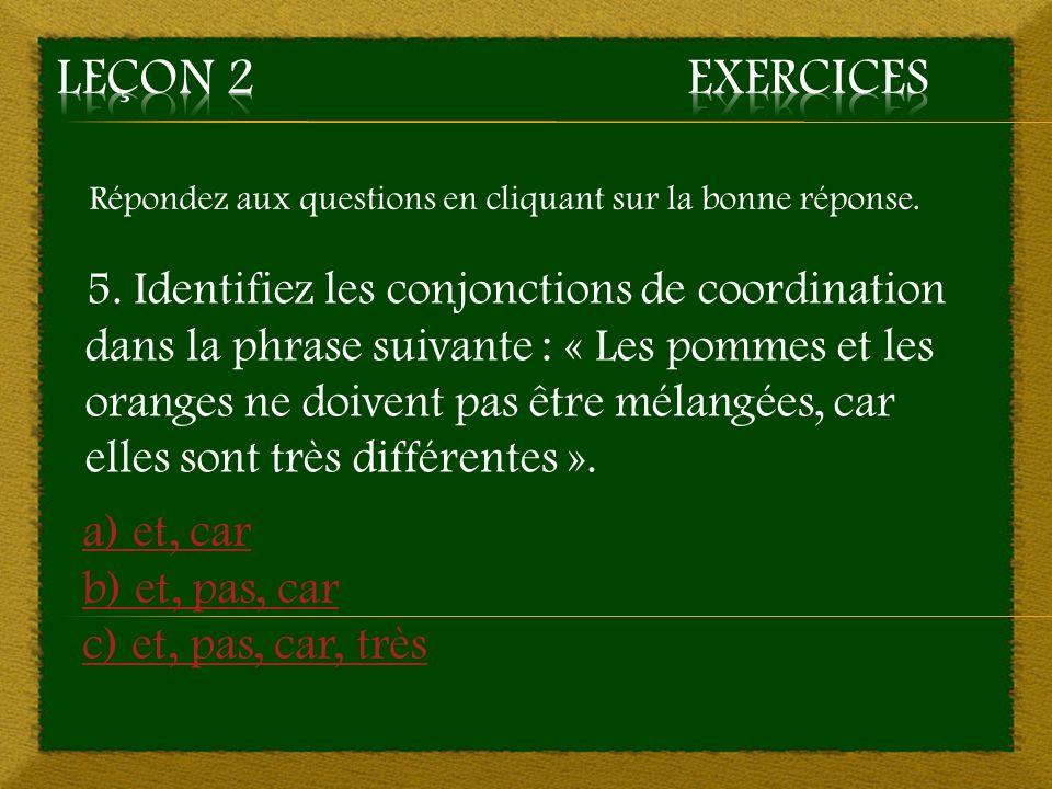 Retour à la question 3 3. a) sur, la, avec, mon ~ Mauvaise réponse