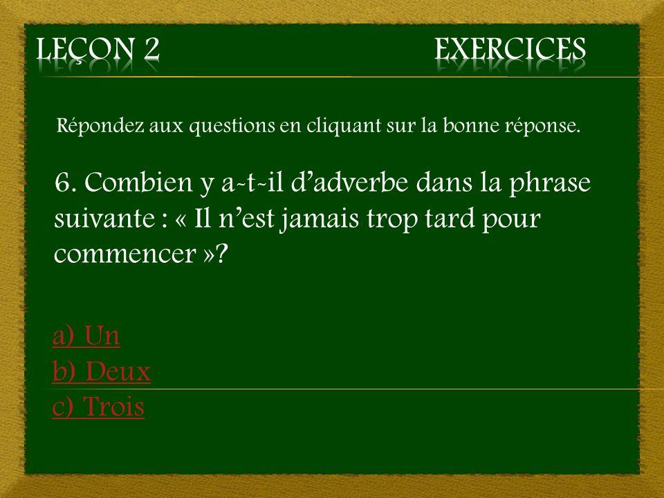 Aller à la question 7 6. c) Trois (jamais, trop, tard) ~ Bonne réponse