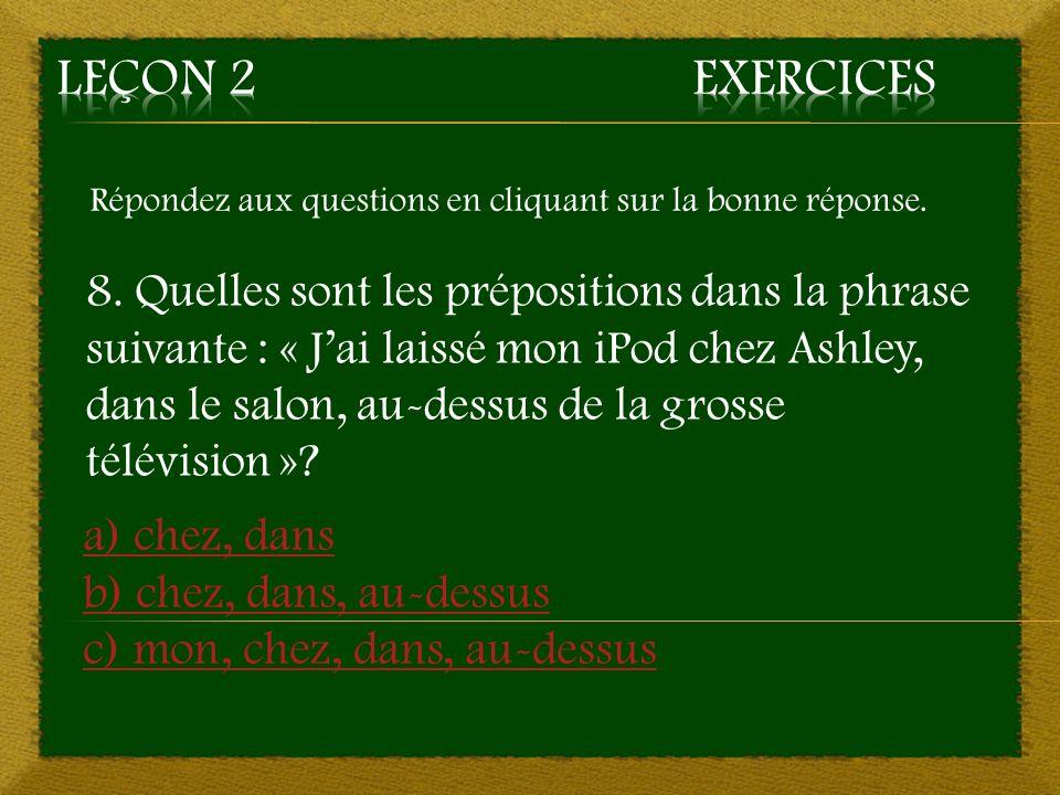 Retour à la question 7 7. c) Quatre : pour, et, avec, deux ~ Mauvaise réponse