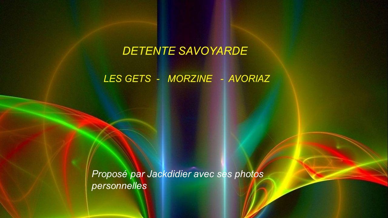 DETENTE SAVOYARDE LES GETS - MORZINE - AVORIAZ Proposé par Jackdidier avec ses photos personnelles