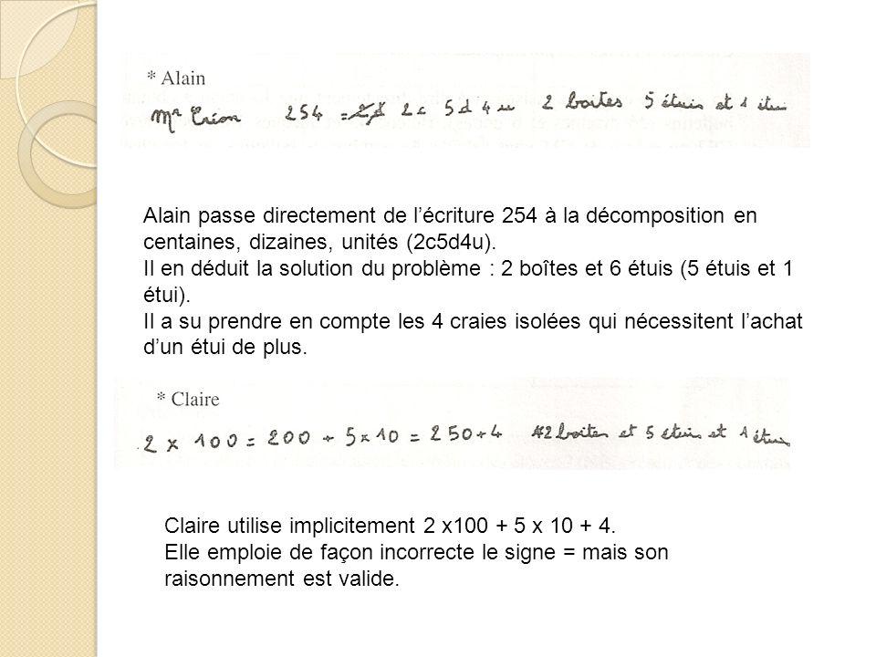 Alain passe directement de lécriture 254 à la décomposition en centaines, dizaines, unités (2c5d4u).
