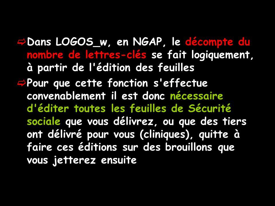 Dans LOGOS_w, en NGAP, le décompte du nombre de lettres-clés se fait logiquement, à partir de l'édition des feuilles Pour que cette fonction s'effectu
