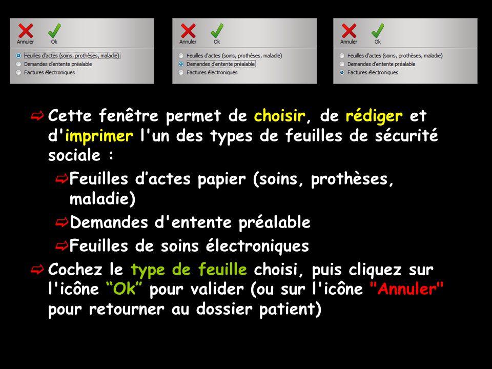Cette fenêtre permet de choisir, de rédiger et d'imprimer l'un des types de feuilles de sécurité sociale : Feuilles dactes papier (soins, prothèses, m