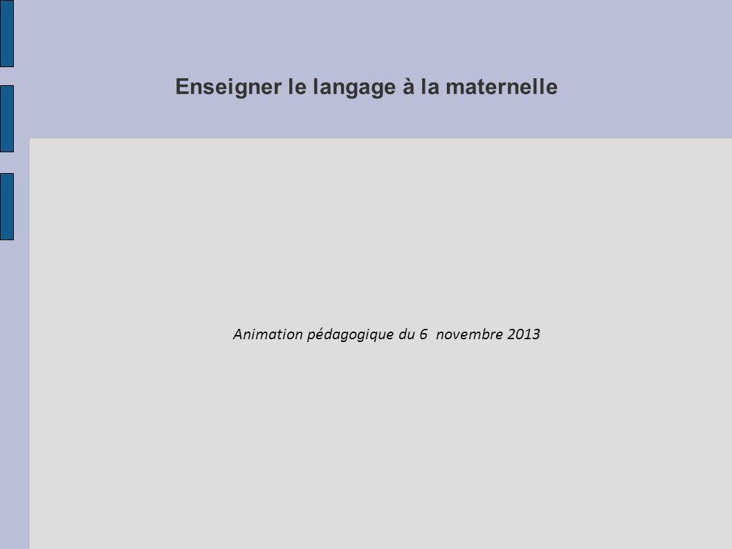 Enseigner le langage à la maternelle Animation pédagogique du 6 novembre 2013