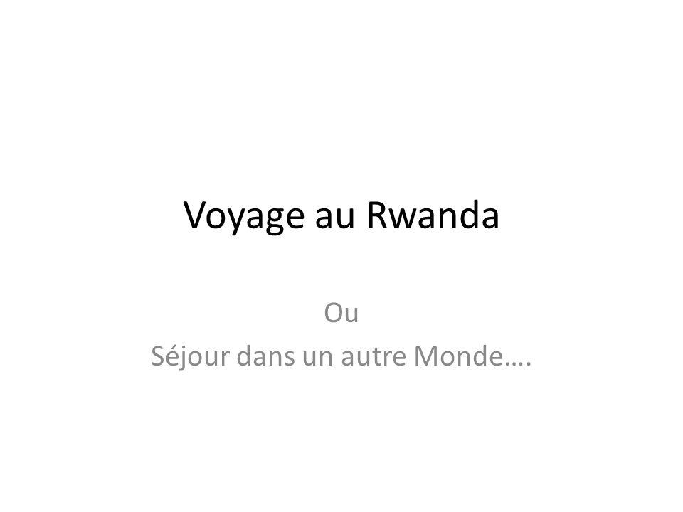 Voyage au Rwanda Ou Séjour dans un autre Monde….