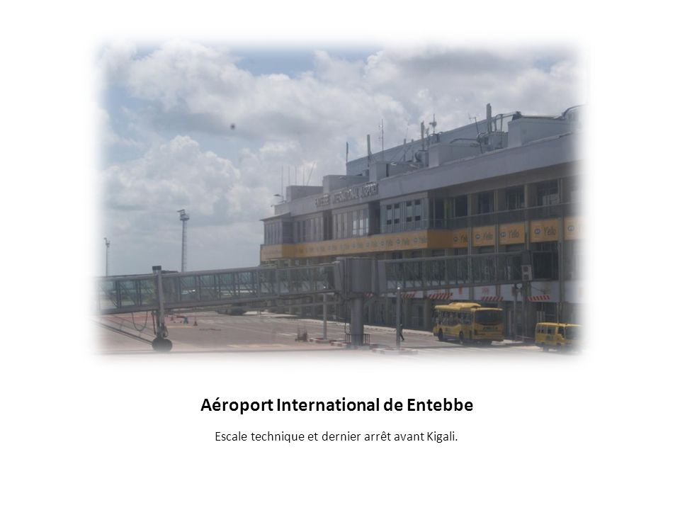 Aéroport International de Entebbe Escale technique et dernier arrêt avant Kigali.