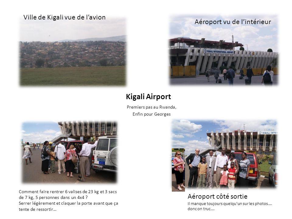 Kigali Airport Premiers pas au Rwanda, Enfin pour Georges Ville de Kigali vue de lavion Aéroport vu de lintérieur Aéroport côté sortie Il manque toujo