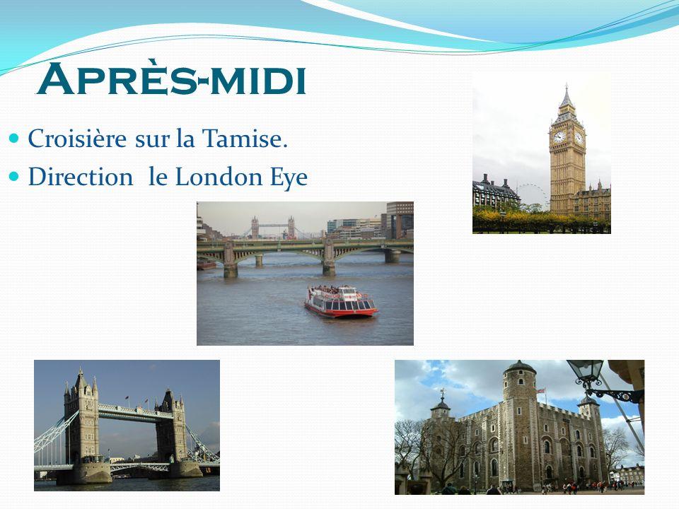 . Après-midi Croisière sur la Tamise. Direction le London Eye