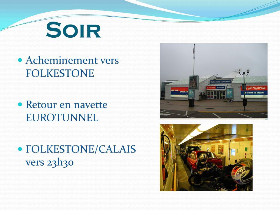 . Soir Acheminement vers FOLKESTONE Retour en navette EUROTUNNEL FOLKESTONE/CALAIS vers 23h30