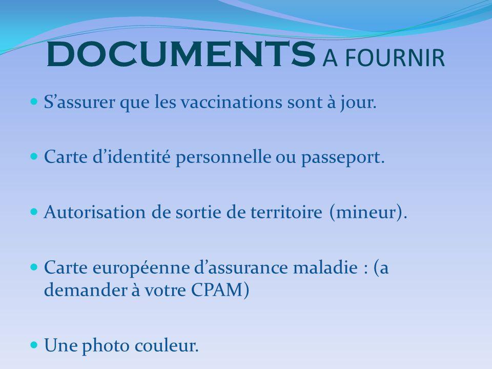 DOCUMENTS A FOURNIR Sassurer que les vaccinations sont à jour. Carte didentité personnelle ou passeport. Autorisation de sortie de territoire (mineur)