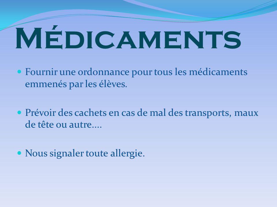 Médicaments Fournir une ordonnance pour tous les médicaments emmenés par les élèves. Prévoir des cachets en cas de mal des transports, maux de tête ou