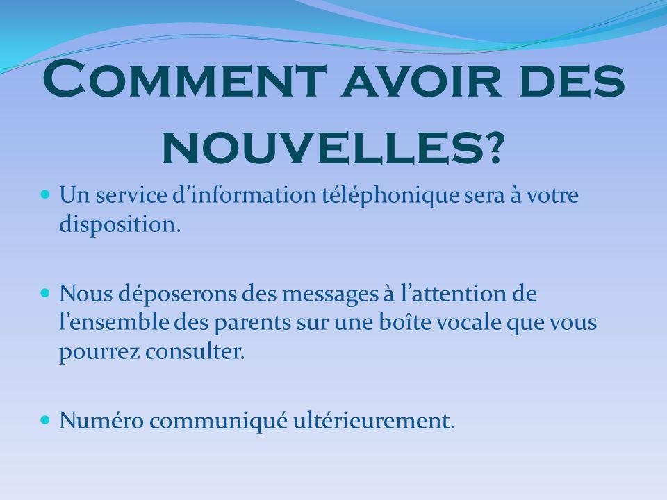Comment avoir des nouvelles ? Un service dinformation téléphonique sera à votre disposition. Nous déposerons des messages à lattention de lensemble de