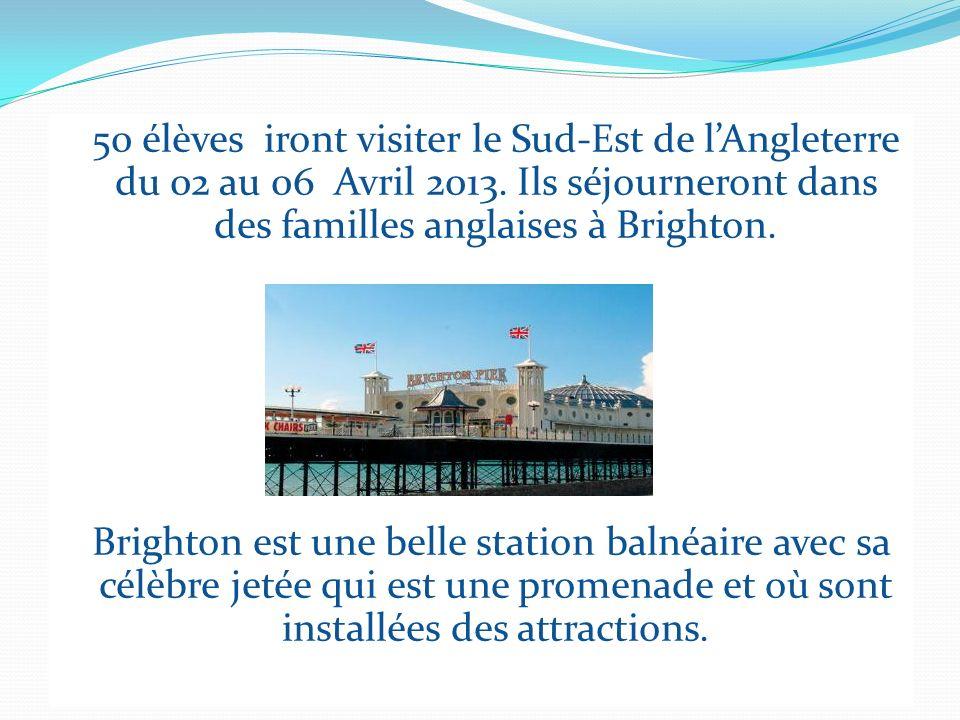 50 élèves iront visiter le Sud-Est de lAngleterre du 02 au 06 Avril 2013. Ils séjourneront dans des familles anglaises à Brighton. Brighton est une be