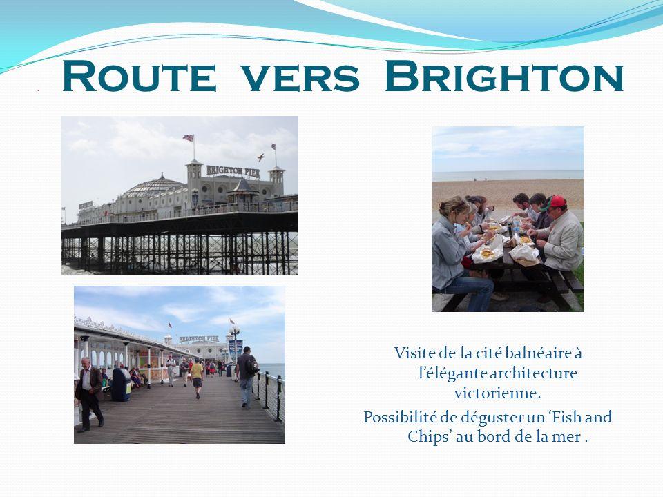 . R oute vers Brighton Visite de la cité balnéaire à lélégante architecture victorienne. Possibilité de déguster un Fish and Chips au bord de la mer.