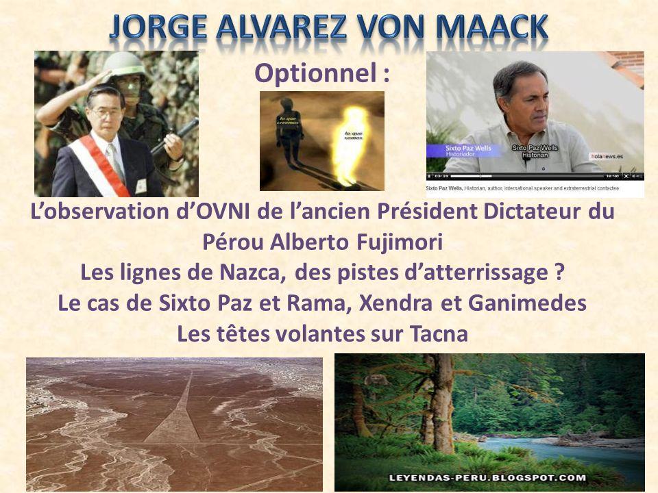 Optionnel : Lobservation dOVNI de lancien Président Dictateur du Pérou Alberto Fujimori Les lignes de Nazca, des pistes datterrissage .