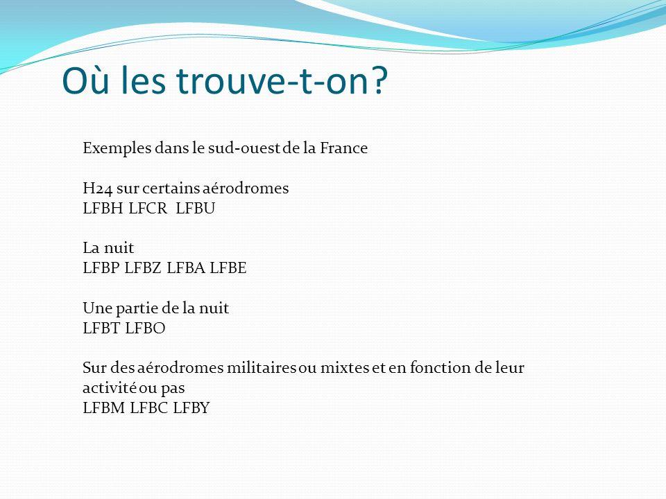 Où les trouve-t-on? Exemples dans le sud-ouest de la France H24 sur certains aérodromes LFBH LFCR LFBU La nuit LFBP LFBZ LFBA LFBE Une partie de la nu