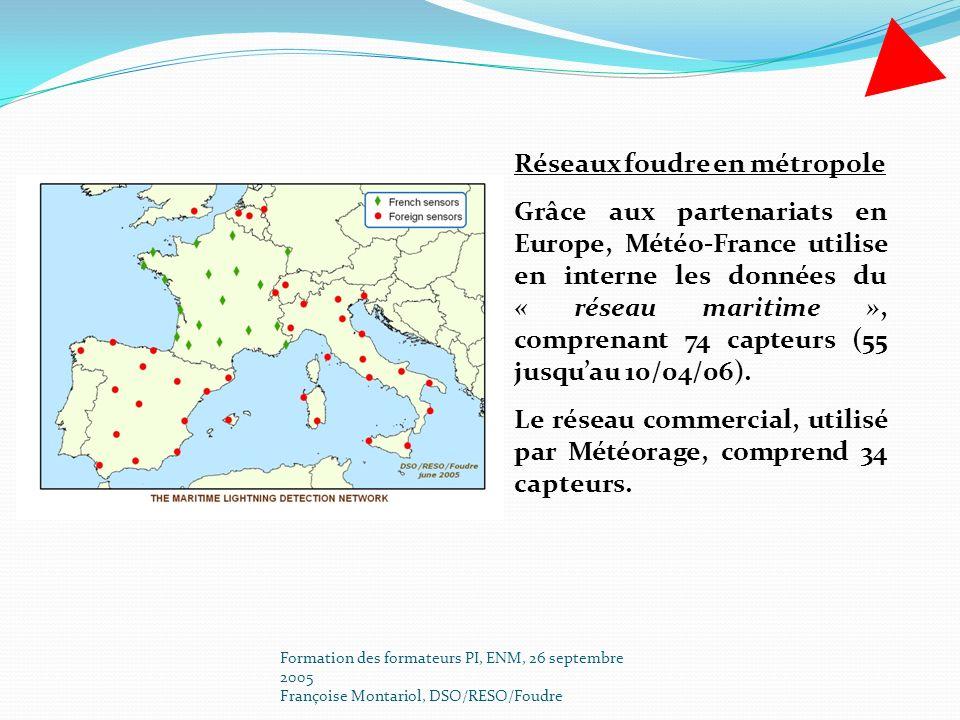 Formation des formateurs PI, ENM, 26 septembre 2005 Françoise Montariol, DSO/RESO/Foudre Réseaux foudre en métropole Grâce aux partenariats en Europe,