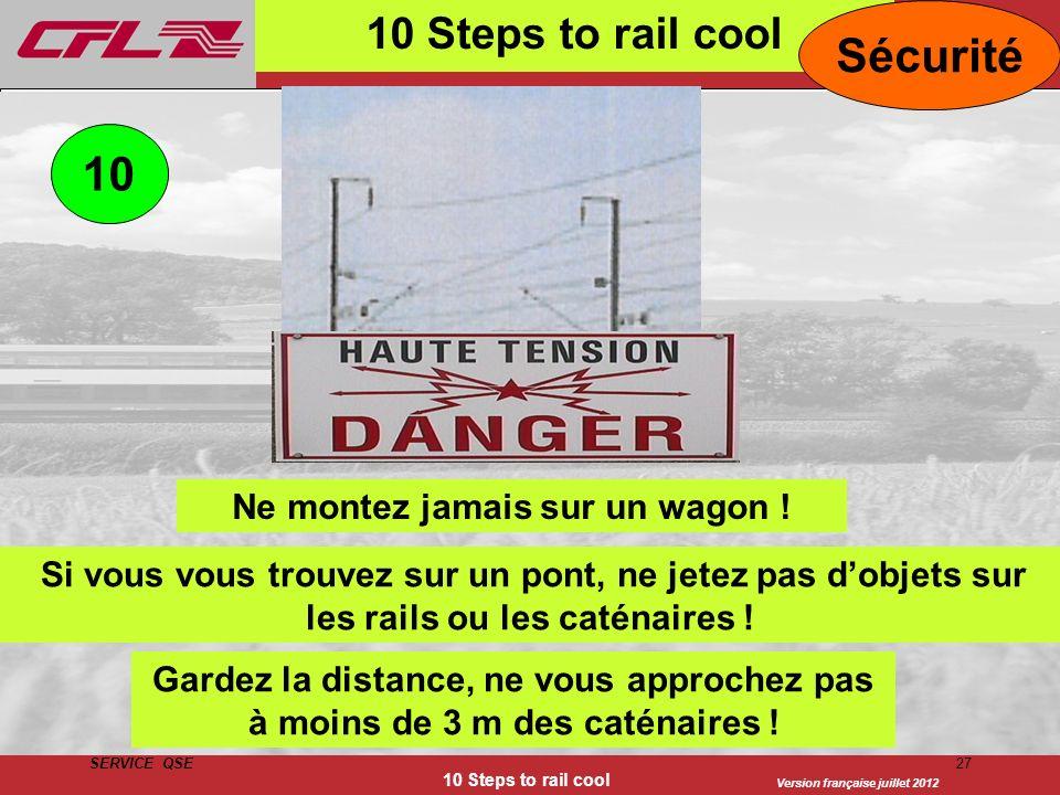 Version française juillet 2012 SERVICE QSE 10 Steps to rail cool 27 10 Steps to rail cool Ne montez jamais sur un wagon ! 10 Gardez la distance, ne vo